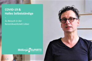 COVID-19 & Halles Selbstständige – Zu Besuch in der Keramikwerkstatt Löber