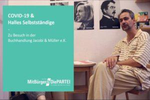 COVID-19 & Halles Selbstständige – Zu Besuch in der Buchhandlung Jacobi & Müller e.K.