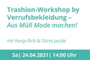 Trashion-Workshop by Verrufsbekleidung – Aus Müll Mode machen!